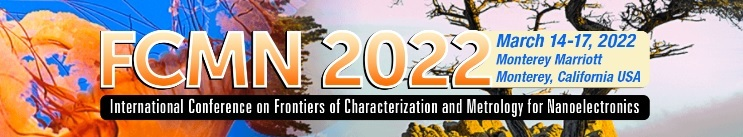 FCMN 2022 - The International Conference on Frontiers of Characterization and Metrology for Nanoelectronics